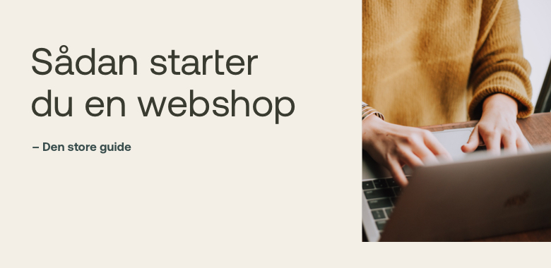 Sådan starter du en webshop - Den store guide